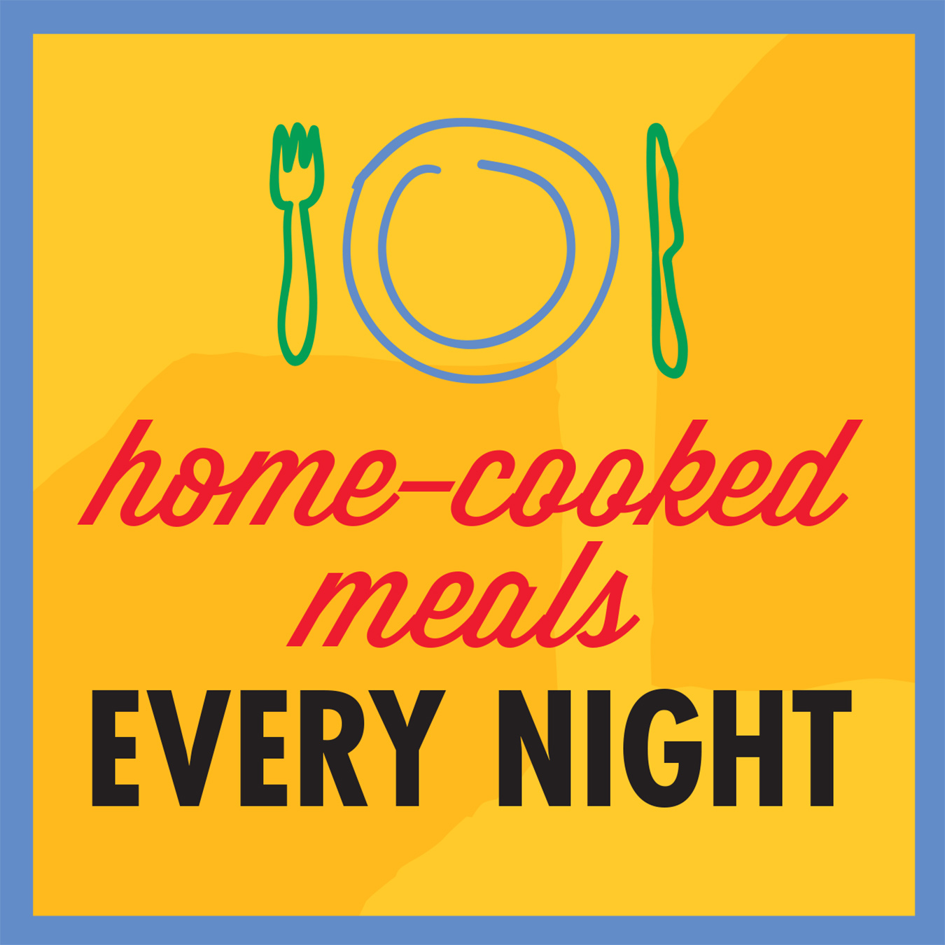 home-cooked meals every night